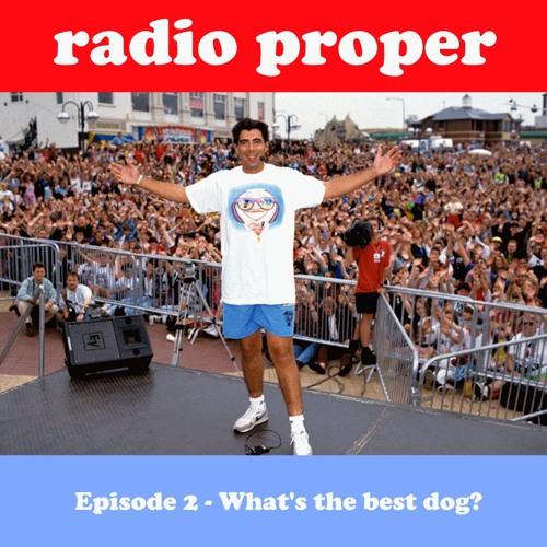 Radio Proper Episode 2 - What's the best dog?