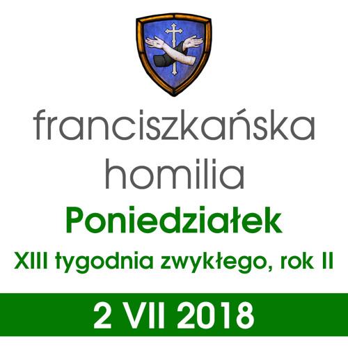 Homilia: poniedziałek XIII tygodnia - 2 VII 2018