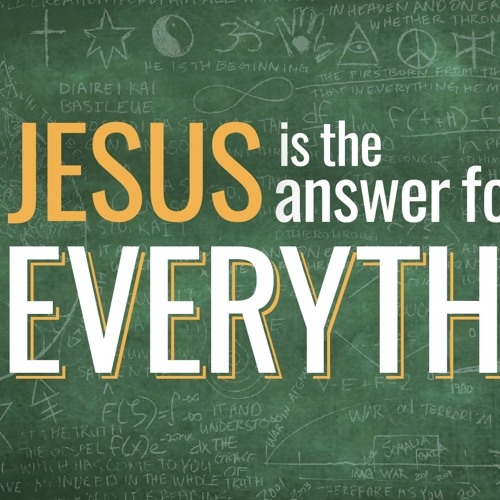 Jesus is the Answer for Everything 7-1-2018