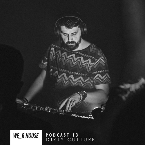 WE_R HouseCast 13 - Dirty Culture