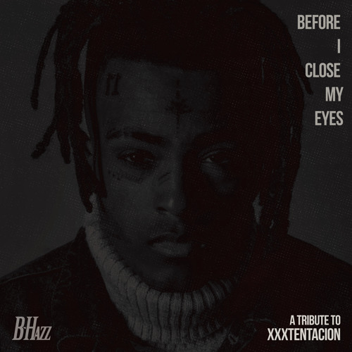 Before I Close My Eyes (A Tribute To XXXtentacion)
