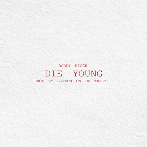 Die Young [Prod. by London On Da Track & Rex Kudo]