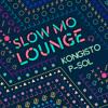 P-SOL x Slow Mo Lounge