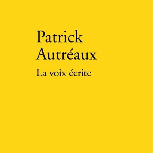 Mercredi de Montévidéo, La voix écrite. Patrick Autréaux