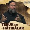 [51] Tebük (2) Hatıralar - Muharrem Çakır┇Siyer Dersleri