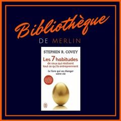 Bibliothèque De Merlin - Les 7 habitudes par Stephen Covey (Résumé)