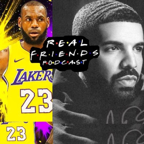#4 Lebron Lakers/ Drake Scorpion | Real Friends Podcast