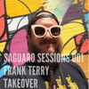 Saguaro Sessions 001 - Frank Terry Takeover