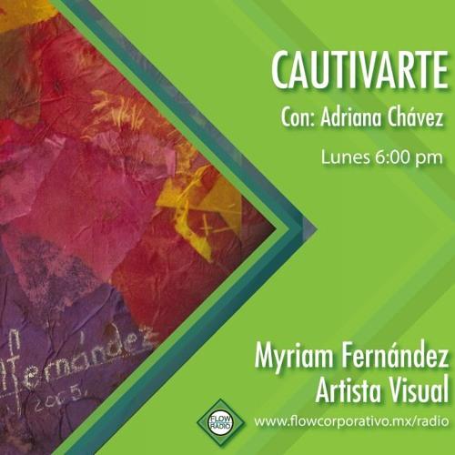 CautivArte 120 - Myriam Fernández Artista Visual