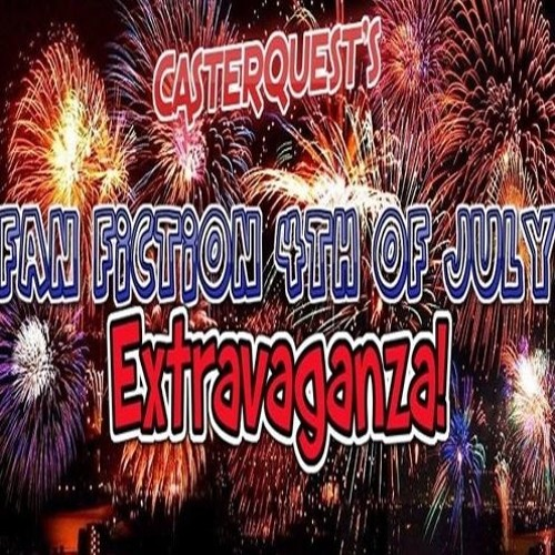 4th Annual 4th of July Fanfiction Extravaganza!