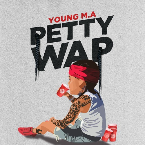 PettyWap by Young M A | Free Listening on SoundCloud