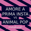 Amore A Prima Insta vs Animal Pop (Mashup) [Buy = FREE DOWNLOAD Original Audio]