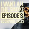 I Want All The Smoke - The Podcast | Episode 3 | Scorpion Calls