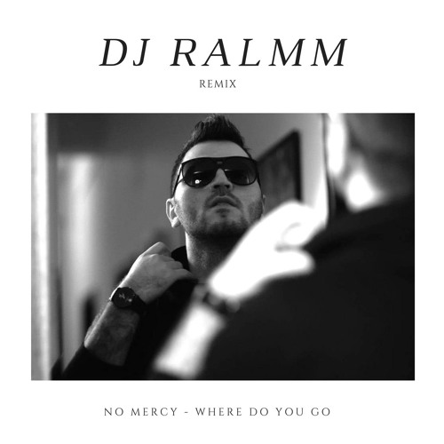No Mercy - Where Do You Go (Dj Ralmm Remix extended) [FREE DOWNLOAD]