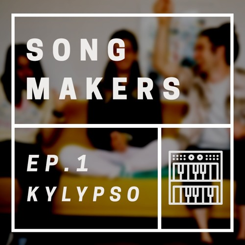 SONGMAKERS: EP.1 - KYLYPSO