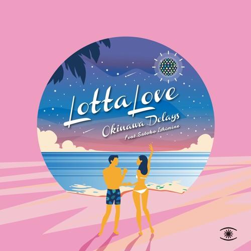 Okinawa Delays - Lotta Love (feat. Satoko Ishimine)