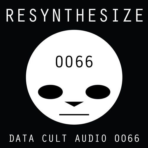 Data Cult Audio 0066 - Resynthesize