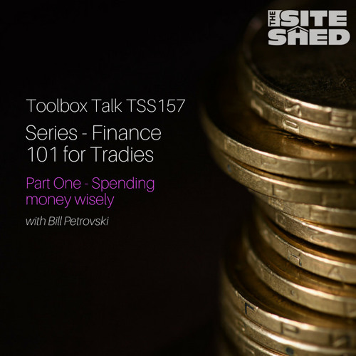 TSS157_Finance 101 for Tradies Podcast Series Part 1: Spending Your Money Wisely