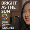 JANNINE WEIGEL - Bright As The Sun (OFFICIAL SONG ASIAN GAMES 2018 Cover)