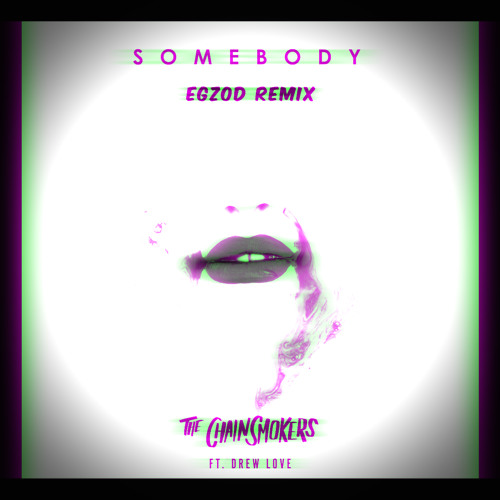 The Chainsmokers - Somebody (Egzod Remix) (ft. Drew Love)