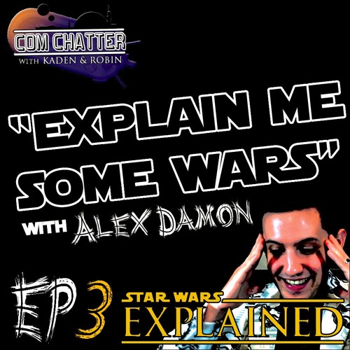 Com Chatter III | Explain Me Some Wars with Alex Damon
