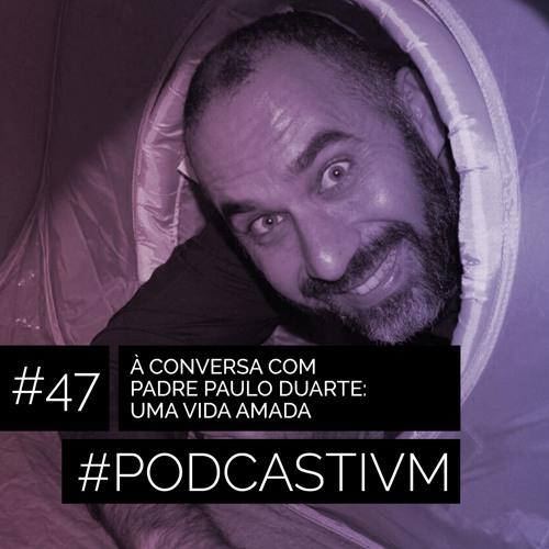 #47 À Conversa com Padre Paulo Duarte: Uma Vida Amada