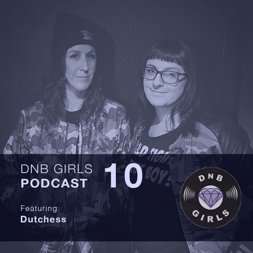 DnB Girls Podcast #10 - Dutchess