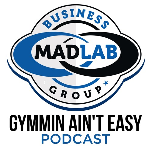 The Gymmin Ain't Easy Show- Madlab's New Shows (Ep 18)