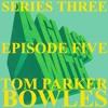 S3 EP5: TOM PARKER BOWLES
