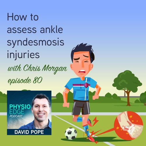 Physio Edge 080 How to assess ankle syndesmosis injuries with Chris Morgan