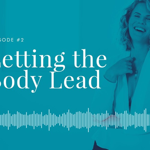 Letting the body lead