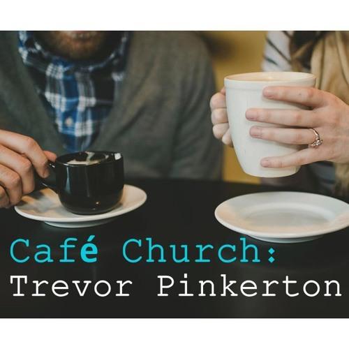 Cafe Church - Trevor Pinkerton - 1st July 2018