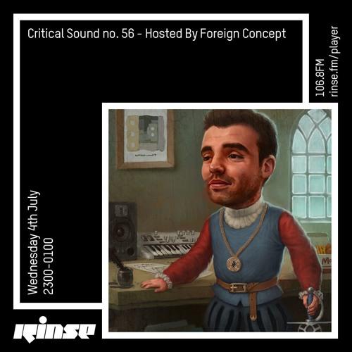 Critical Sound no.56   Foreign Concept   Rinse FM   04.07.18