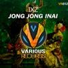 IXZ - Jong Jong Inai(VR 012)Download link! 👇