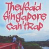 TheySaidSingaporeCan'tRap