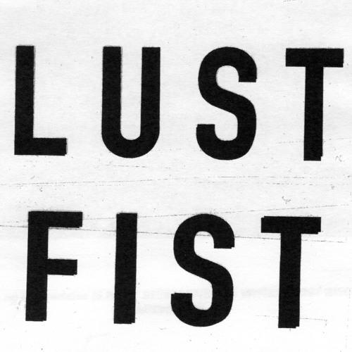 LUST FIST 'Enhet Og Utspredelse'