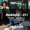 #TalktoPM - 011 - DECISÃO - Como Tomá - La Sem Ceder A Um Desejo - 04 - 07 - 18