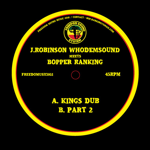 FREEDOMUSIC002 J.Robinson WhoDemSound Meets Bopper Ranking - Kings Dub 7'' (Out Now!)