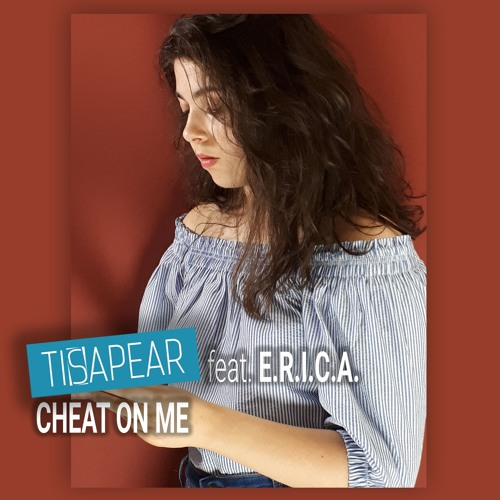 Tisapear Feat. E.R.I.C.A. - Cheat On Me