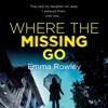 Where The Missing Go by Emma Rowley, read by Beth Eyre and Elaine Fellowes