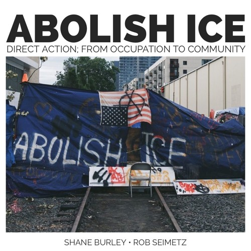 #130 | Abolish ICE: Direct Action; From Occupation To Community w/ Shane Burley & Rob Seimetz