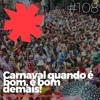#108 - Carnaval quando é bom, é bom demais! com Acadêmicos da Cerca Frango