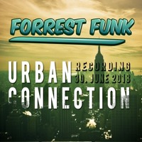FORREST FUNK - Urban Connection / Recording 30.June 18