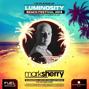 Mark Sherry @ Luminosity Beach Festival, Beachclub Fuel Bloemendaal 2018-06-29 Artwork