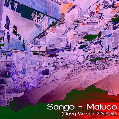 Sango - Maluco (Davy Wreck 2.0 Edit)