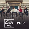 Why Don't We - Talk (Pitched A Little)