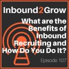 Episode #107 - What are the benefits of inbound recruiting and how do you do it?