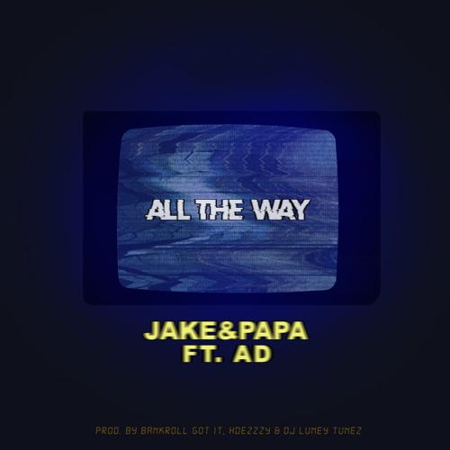 All The Way ft. AD (prod. by Bankroll Got It, HDezzzy & DJ Luney Tunez)