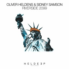 Oliver Heldens & Sidney Samson - Riverside  2099 [OUT NOW]
