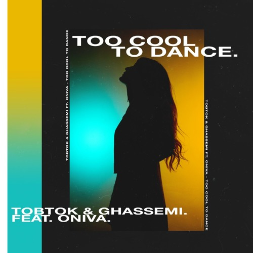 Tobtok & Ghassemi ft. ONIVA - Too Cool To Dance
